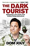 ISBN: 1847398464 - The Dark Tourist: Sightseeing in the World's Most Unlikely Holiday Destinations