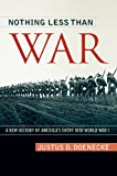 img - for Nothing Less Than War: A New History of America's Entry into World War I (Studies in Conflict, Diplomacy and Peace) book / textbook / text book