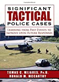 img - for Significant Tactical Police Cases: Learning from Past Events to Improve upon Future Responses book / textbook / text book