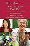 Who Am I ... Now That Im Not Who I Was?: Conversations with Women in Mid-life and the Years Beyond