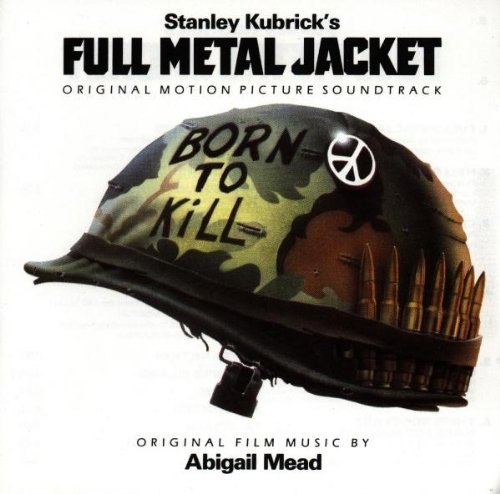 Full Metal Jacket: Original Motion Picture Soundtrack by Vivian Kubrick and Abigail Mead