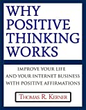 img - for Why Positive Thinking Works - Improve Your Life and Your Business with Positive Affirmations book / textbook / text book