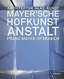 Mayer'sche Hofkunstanstalt: Architektur, Glas, Kunst bei Amazon kaufen
