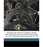 img - for Annals of King's Chapel from the Puritan Age of New England to the Present Day Volume 2, PT.2 (Paperback) - Common book / textbook / text book