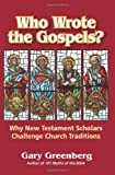 Who Wrote the Gospels? Why New Testament Scholars Challenge Church Traditions (0981496636) by Greenberg, Gary