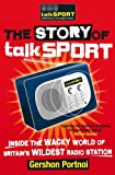 TalkSPORT The Story of TalkSPORT: Inside the Wacky World of Britain's Wildest Radio Station
