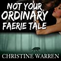 Not Your Ordinary Faerie Tale: The Others Series Audiobook by Christine Warren Narrated by Kate Reading