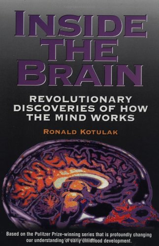 Inside The Brain: Revolutionary Discoveries Of How The Mind Works