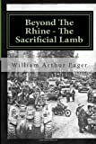 img - for Beyond The Rhine - The Sacrificial Lamb: The experience of an Irish Guardsman in WWII: Volume 1 (Always B Eager) by Mr William Arthur Eager (2013-05-06) book / textbook / text book