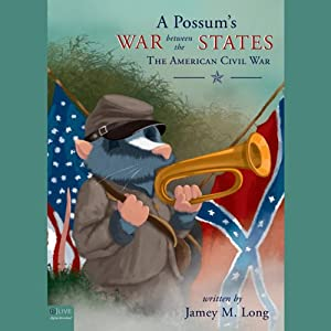 A Possum's War Between the States: The American Civil War | [Jamey M. Long]