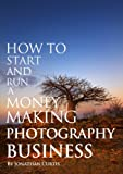 How To Start And Run A Money Making Photography Business