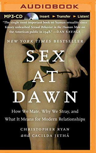 Sex at Dawn: How We Mate, Why We Stray, and What it Means for Modern Relationships