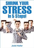 Shrink Your Stress in 5 Steps: 5 Simple Steps to Lower Stress and Enjoy Every Day