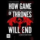 How Game of Thrones Will End: The History, Politics, and Pop Culture Driving the Show to its Finish Hörbuch von Valerie Estelle Frankel Gesprochen von: Tamara Marston