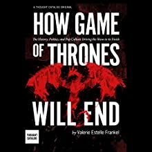 How Game of Thrones Will End: The History, Politics, and Pop Culture Driving the Show to its Finish Audiobook by Valerie Estelle Frankel Narrated by Tamara Marston