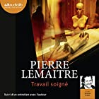 Travail soigné (Camille Verhœven 1) (       Version intégrale) Auteur(s) : Pierre Lemaitre Narrateur(s) : Jacques Frantz