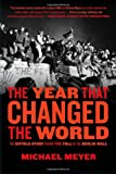 The Year that Changed the World: The Untold Story Behind the Fall of the Berlin Wall by Michael Meyer