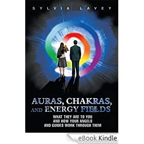 Auras, Chakras, and Energy Fields: What They Are To You and How Your Angels and Guides Work Through Them (English Edition)