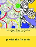 the trippy hippy coloring book volume 1: relax chill out and go with the flo (hippy trippy)