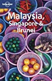 Lonely Planet Malaysia, Singapore & Brunei (Lonely Planet Malaysia, Singapore and Brunei)