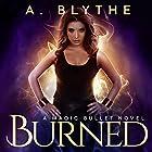 Burned: A Magic Bullet Novel, Book 1 Hörbuch von A. Blythe Gesprochen von: Carly Robins
