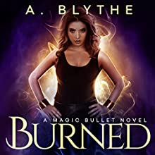 Burned: A Magic Bullet Novel, Book 1 Audiobook by A. Blythe Narrated by Carly Robins