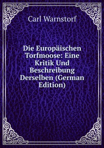die-europaischen-torfmoose-eine-kritik-und-beschreibung-derselben-german-edition