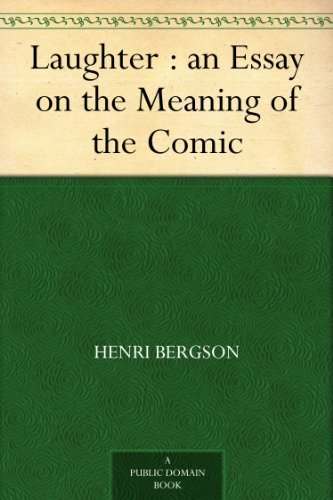 laughter an essay on the meaning of the comic summary 3 paraphrased from henri bergson's definition in: laughter an essay on the  meaning of the comic los angeles: green integer 1999 in the same essay,.