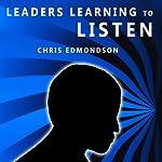Leaders Learning to Listen | Chris Edmondson