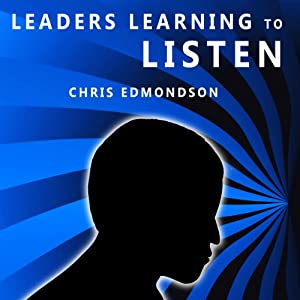 Leaders Learning to Listen | [Chris Edmondson]