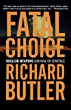 img - for Fatal Choice: Nuclear Weapons: Survival or Sentence book / textbook / text book