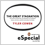 The Great Stagnation: How America Ate All The Low-Hanging Fruit of Modern History, Got Sick,  and Will (Eventually) Feel Better: A Penguin eSpecial from Dutton ~ Tyler Cowen