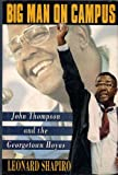 Big Man on Campus: John Thompson and the Georgetown Hoyas (0805011250) by Shapiro, Leonard