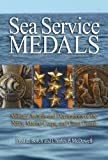 Sea Service Medals: Military Awards and Decorations of the Navy, Marine Corps, and Coast Guard