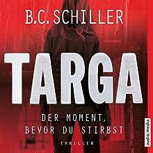 Targa: Der Moment, bevor du stirbst Hörbuch von B. C. Schiller Gesprochen von: Sascha Rotermund