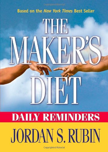 Makers Diet Daily Reminders: Here Are 365 Daily Reminders To Encourage You To Live In Better Health For The Rest Of Your Life.