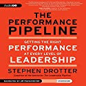 The Performance Pipeline: Getting the Right Performance at Every Level of Leadership (       UNABRIDGED) by Stephen Drotter Narrated by Jim Manchester