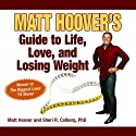 Matt Hoover's Guide to Life, Love, and Losing Weight: Winner of 'The Biggest Loser' TV Show! (       UNABRIDGED) by Sheri Colberg, Matt Hoover Narrated by Gregory N. St. John