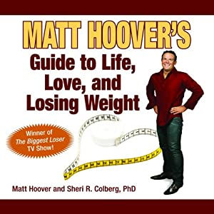 Matt Hoover's Guide to Life, Love, and Losing Weight: Winner of 'The Biggest Loser' TV Show! | [Sheri Colberg, Matt Hoover]