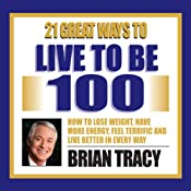 21 Great Ways to Live to be 100 | [Brian Tracy]