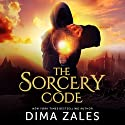 The Sorcery Code: Volume 1: A Fantasy Novel of Magic, Romance, Danger, and Intrigue Hörbuch von Dima Zales, Anna Zaires Gesprochen von: Emily Durante