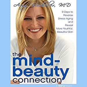 The Mind-Beauty Connection: 9 Days to Reverse Aging and Reveal More Youthful Skin | [Amy Wechsler]
