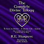 The Complete Divine Trilogy: To Serve is Divine, A Divine Life, and Surreal | R.E. Hargrave