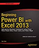 Beginning Power BI with Excel 2013: Self-Service Business Intelligence using Power Pivot, Power View, Power Query and Power Map
