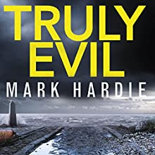 Truly Evil: When every suspect has a secret, how do you find the killer? Audiobook by Mark Hardie Narrated by Rupert Holliday-Evans