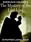 Sherlock Holmes & The Mystery of the Last Line (New Sherlock Holmes Adventures Book 2)