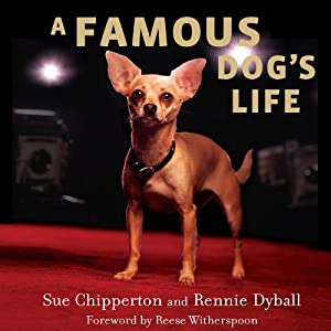 A Famous Dog's Life: The Story of Gidget, America's Most Beloved Chihuahua | [Sue Chipperton, Rennie Dyball]