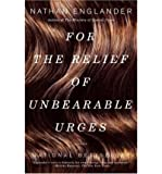 FOR THE RELIEF OF UNBEARABLE URGES [For the Relief of Unbearable Urges ] BY Englander, Nathan(Author)Paperback 21-Mar-2000