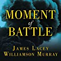 Moment of Battle: The Twenty Clashes That Changed the World (       UNABRIDGED) by James Lacey, Williamson Murray Narrated by Kevin Foley