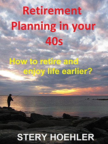 Retirement Planning in your 40s: How to retire and enjoy life earlier ?